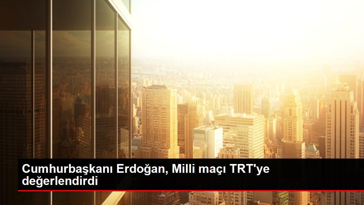 Cumhurbaşkanı Erdoğan, Milli maçı TRT'ye değerlendirdi