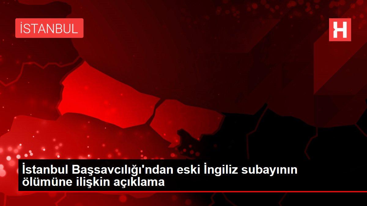 İstanbul Başsavcılığı'ndan eski İngiliz subayının ölümüne ilişkin açıklama