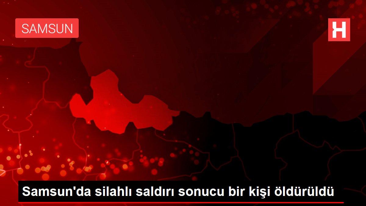 Samsun'da silahlı saldırı sonucu bir kişi öldürüldü