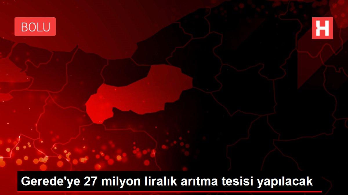 Gerede'ye 27 milyon liralık arıtma tesisi yapılacak