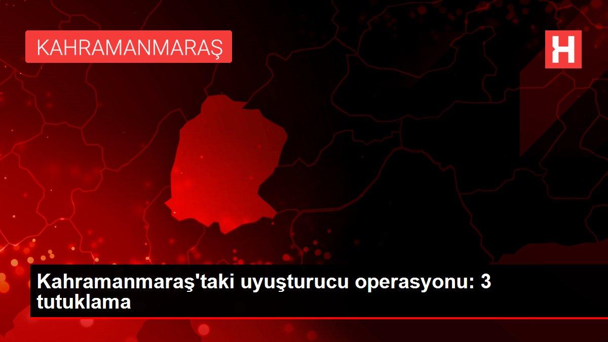 Kahramanmaraş'taki uyuşturucu operasyonu: 3 tutuklama