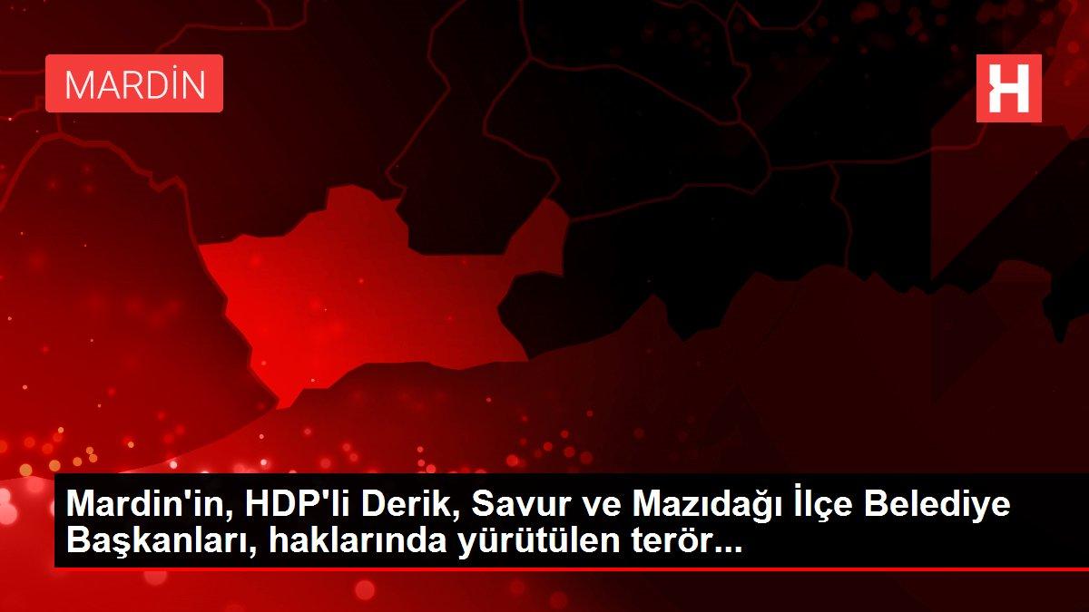 Mardin'in, HDP'li Derik, Savur ve Mazıdağı İlçe Belediye Başkanları, haklarında yürütülen terör...