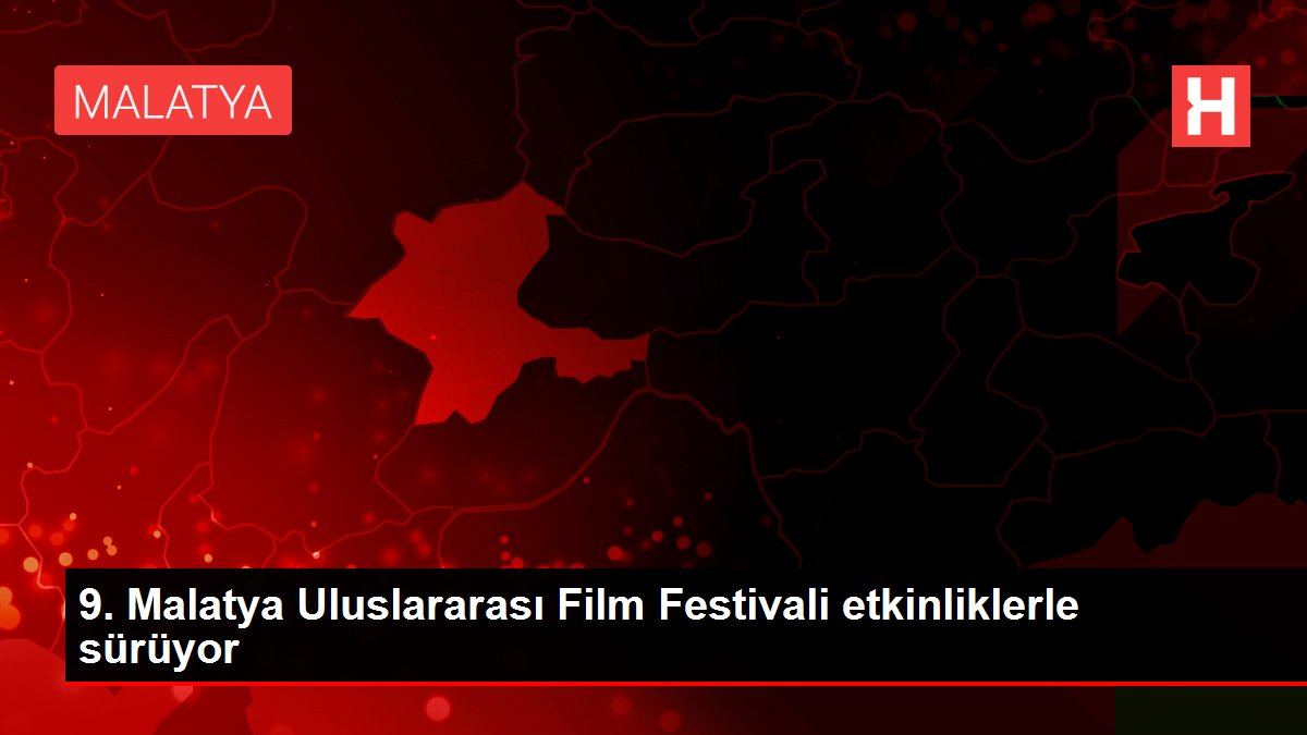 9. Malatya Uluslararası Film Festivali etkinliklerle sürüyor
