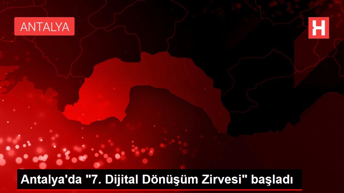 Antalya'da '7. Dijital Dönüşüm Zirvesi' başladı