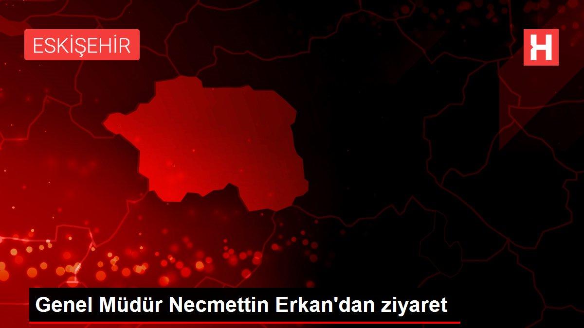 Genel Müdür Necmettin Erkan'dan ziyaret