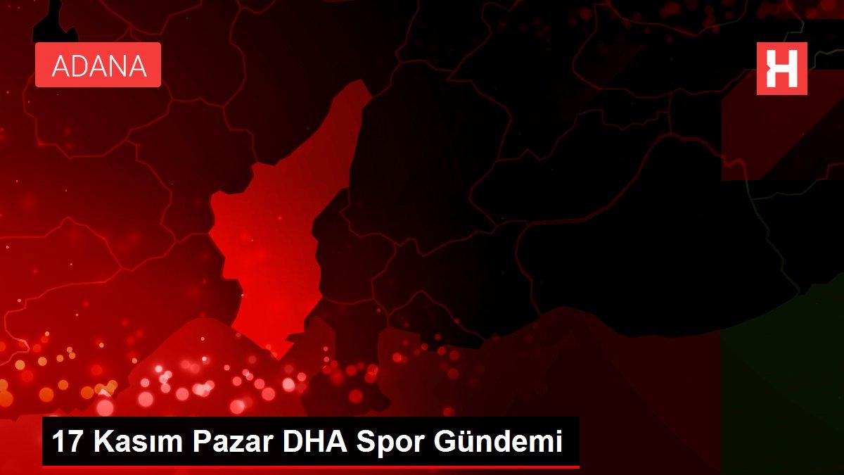 17 Kasım Pazar DHA Spor Gündemi