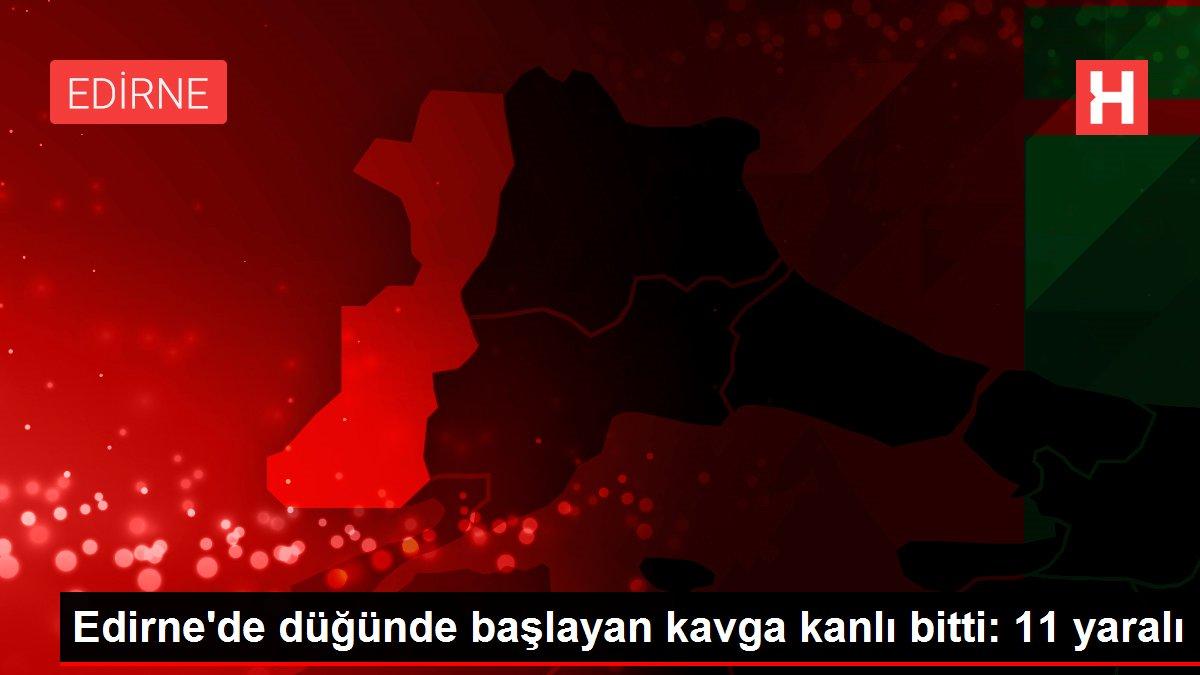 Edirne'de düğünde başlayan kavga kanlı bitti: 11 yaralı