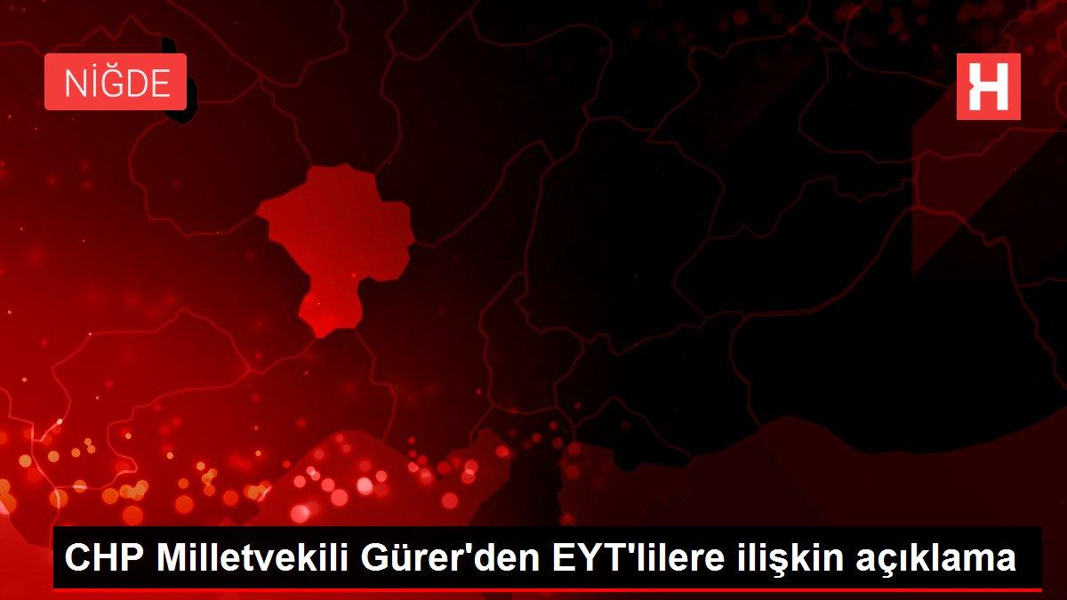CHP Milletvekili Gürer'den EYT'lilere ilişkin açıklama
