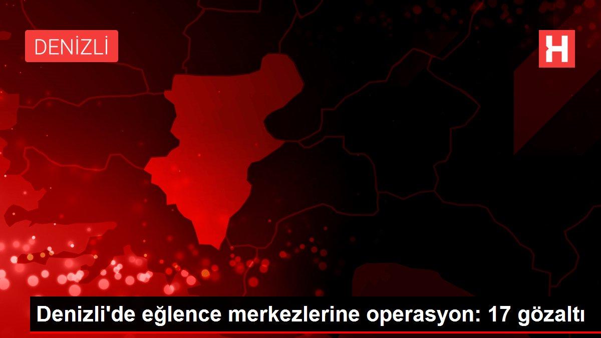 Denizli'de eğlence merkezlerine operasyon: 17 gözaltı