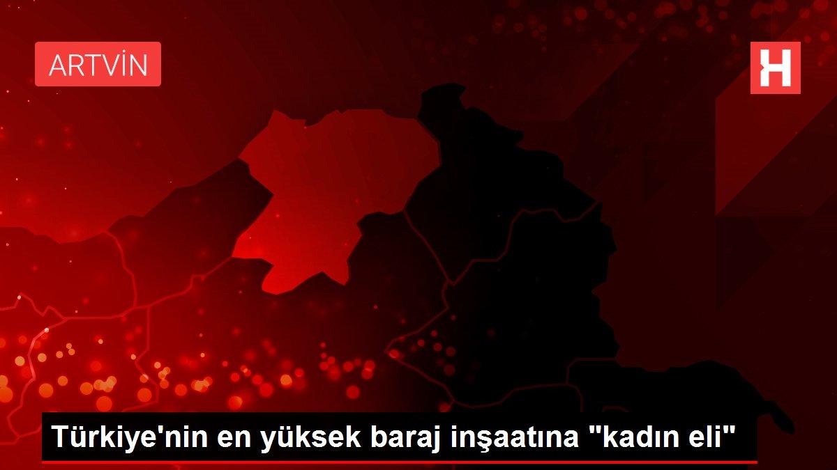 Türkiye'nin en yüksek baraj inşaatına kadın eli