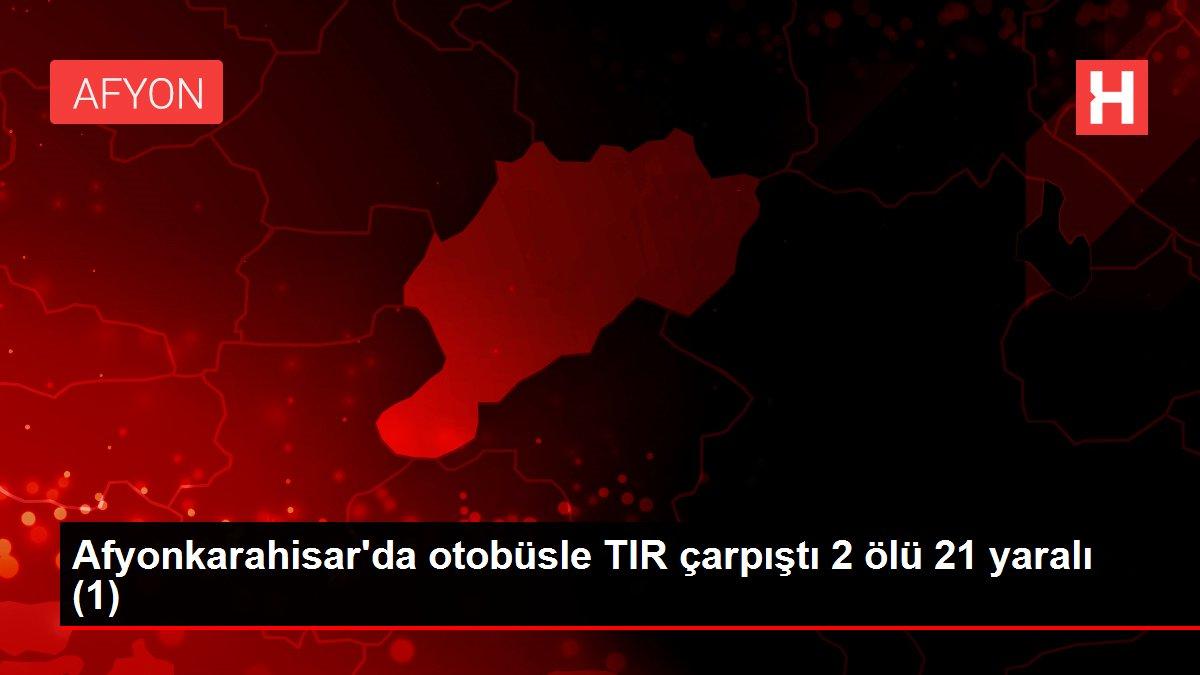 Afyonkarahisar'da otobüsle TIR çarpıştı 2 ölü 21 yaralı (1)