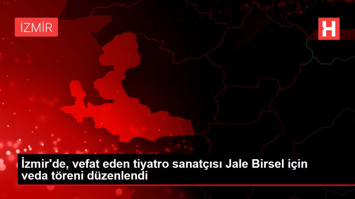İzmir'de, vefat eden tiyatro sanatçısı Jale Birsel için veda töreni düzenlendi