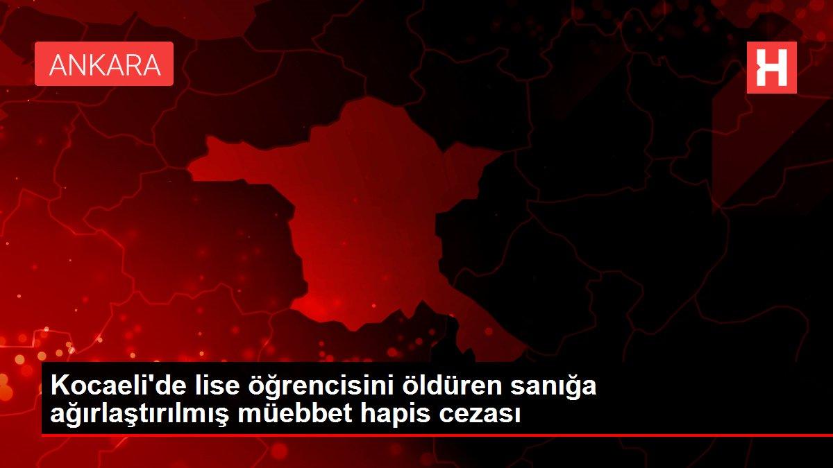 Kocaeli'de lise öğrencisini öldüren sanığa ağırlaştırılmış müebbet hapis cezası