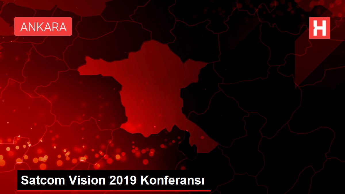 Satcom Vision 2019 Konferansı