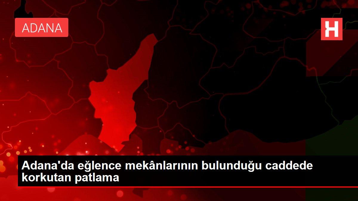Adana'da eğlence mekânlarının bulunduğu caddede korkutan patlama