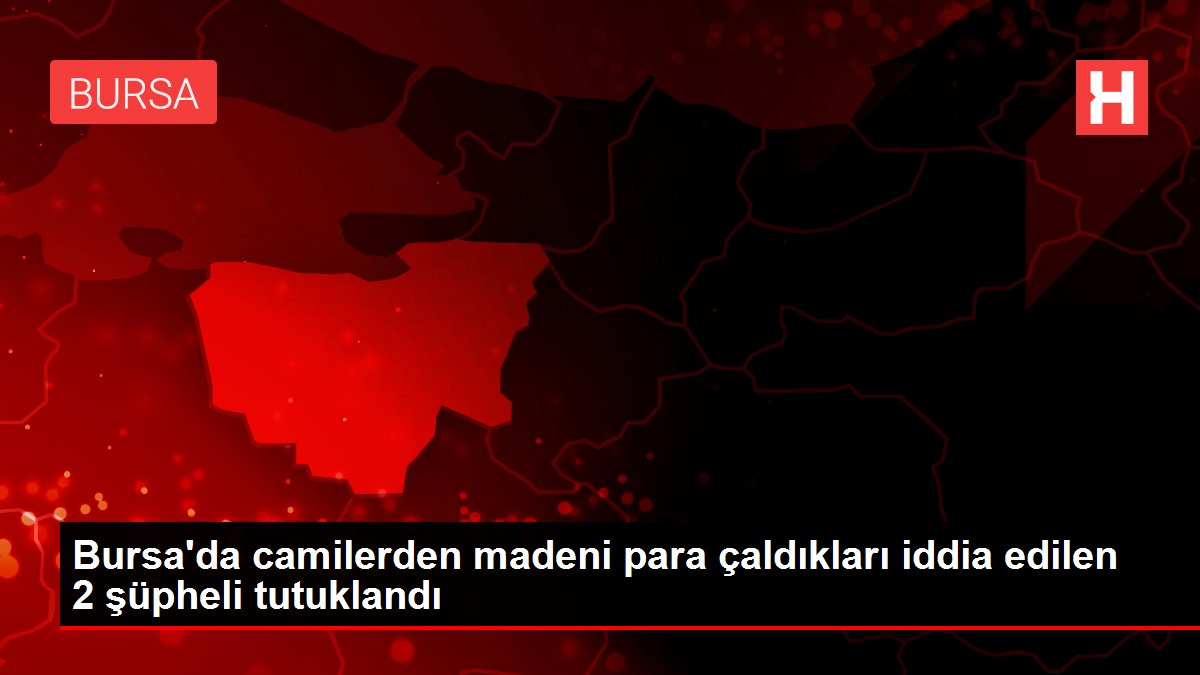 Bursa'da camilerden madeni para çaldıkları iddia edilen 2 şüpheli tutuklandı
