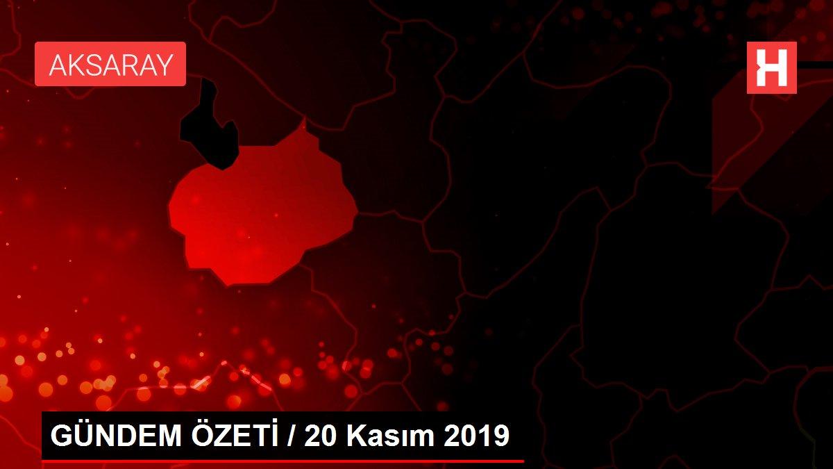 GÜNDEM ÖZETİ / 20 Kasım 2019