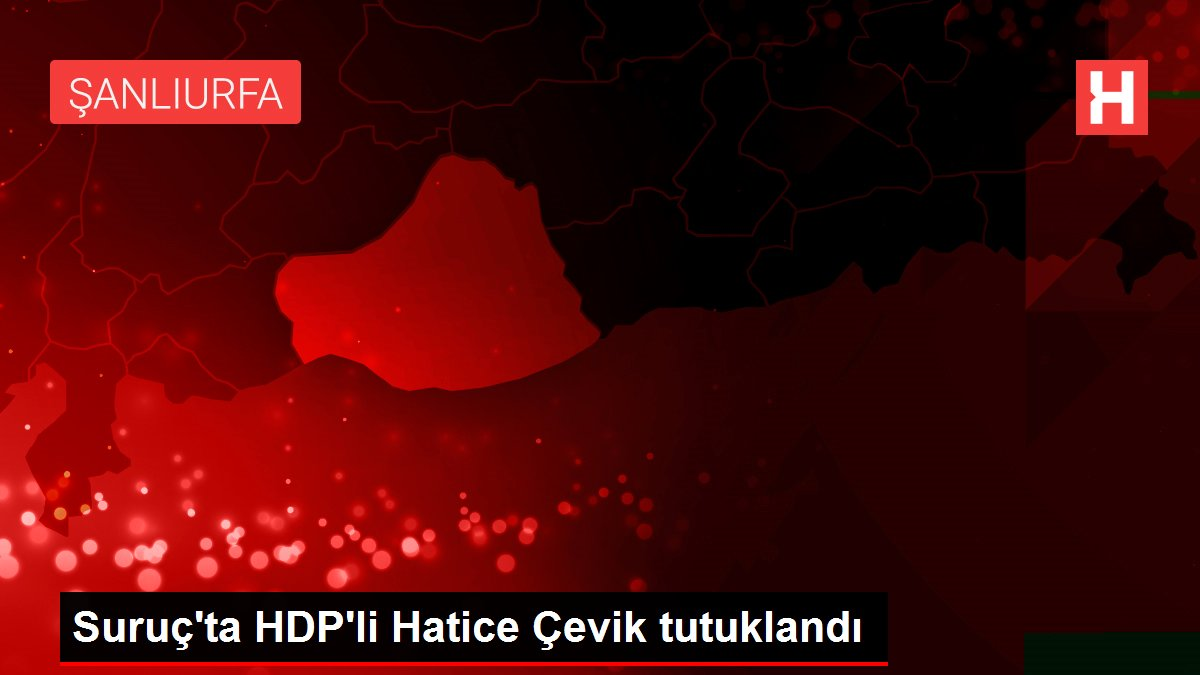 Suruç'ta HDP'li Hatice Çevik tutuklandı