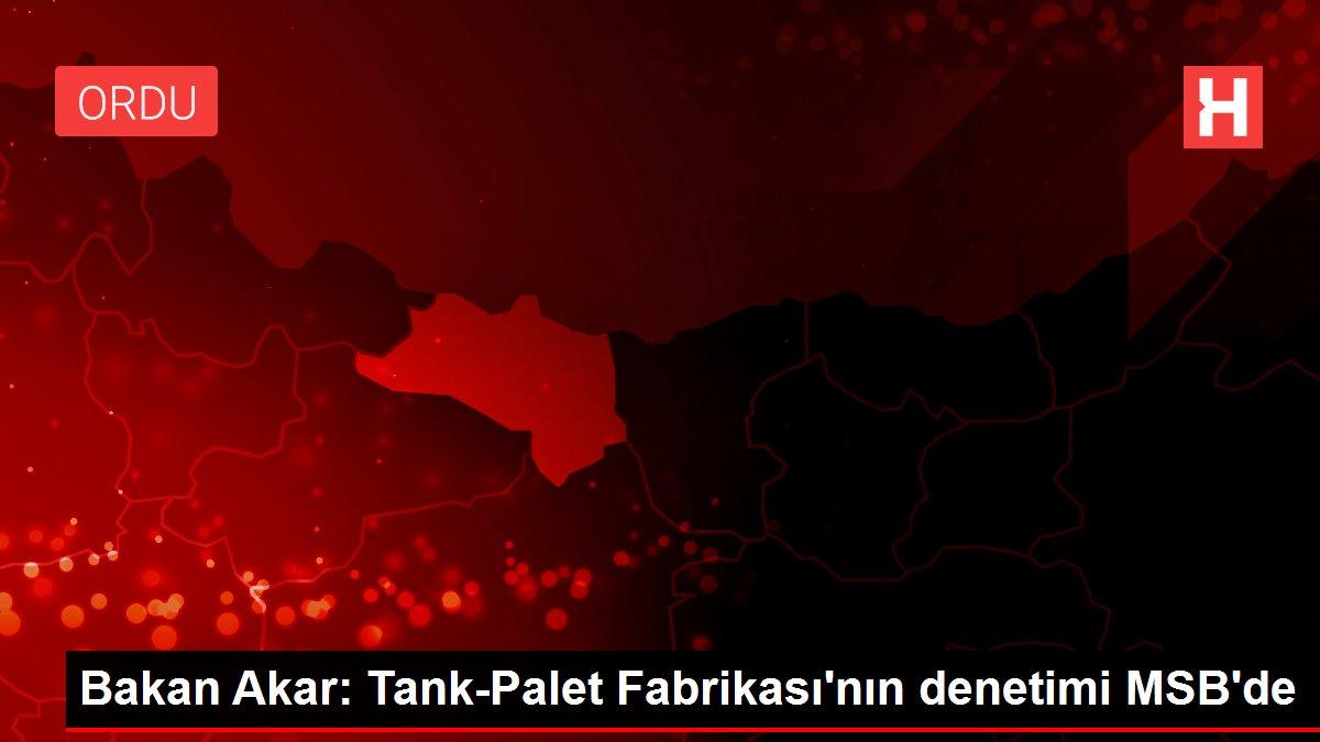 ?Bakan Akar: Tank-Palet Fabrikası'nın denetimi MSB'de
