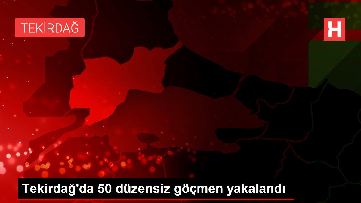 Tekirdağ'da 50 düzensiz göçmen yakalandı