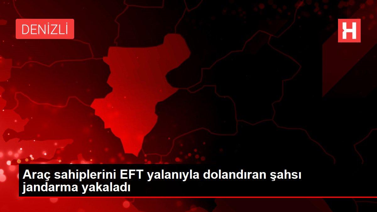 Araç sahiplerini EFT yalanıyla dolandıran şahsı jandarma yakaladı