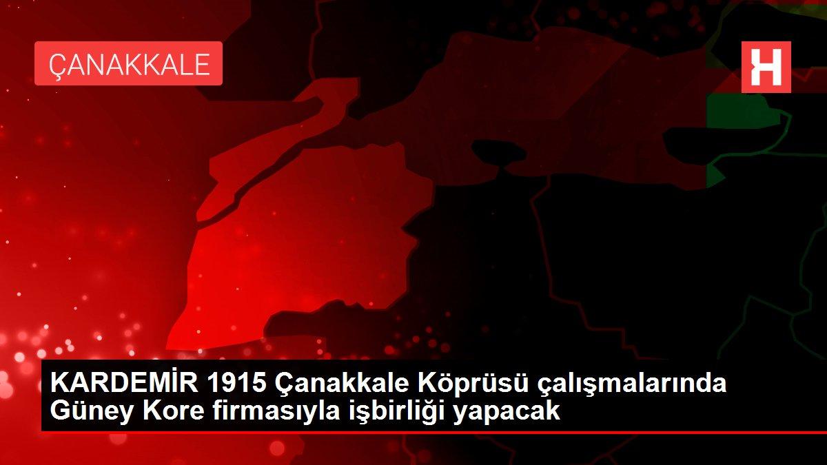 KARDEMİR 1915 Çanakkale Köprüsü çalışmalarında Güney Kore firmasıyla işbirliği yapacak