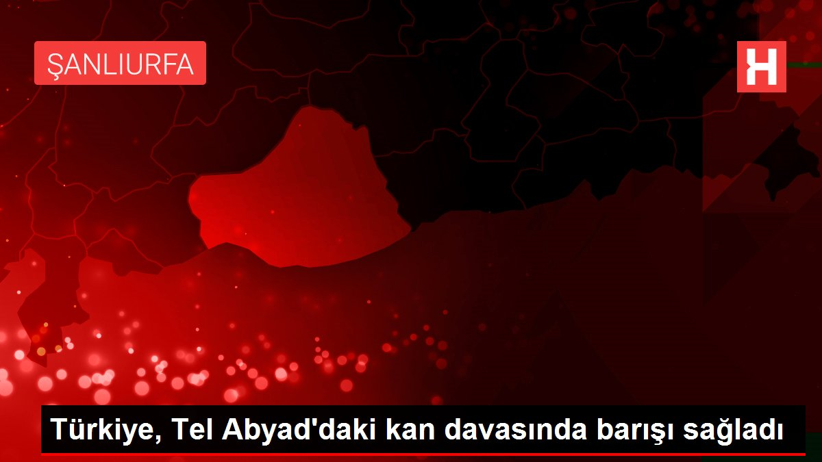 Türkiye, Tel Abyad'daki kan davasında barışı sağladı