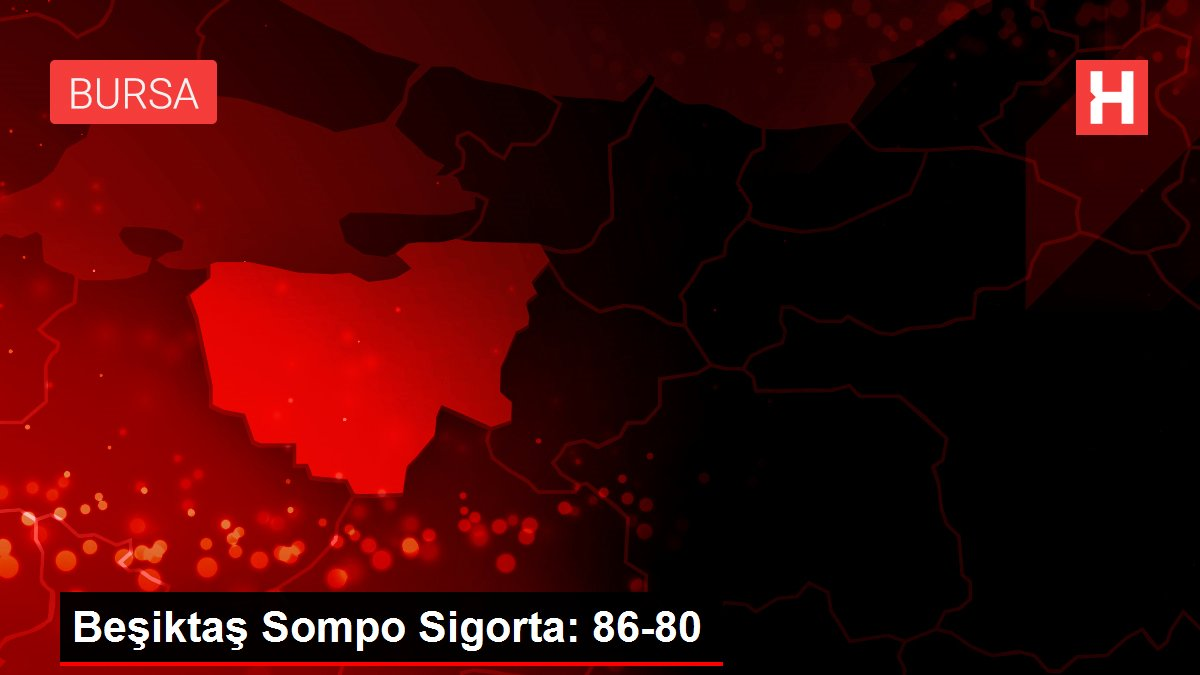 Beşiktaş Sompo Sigorta: 86-80