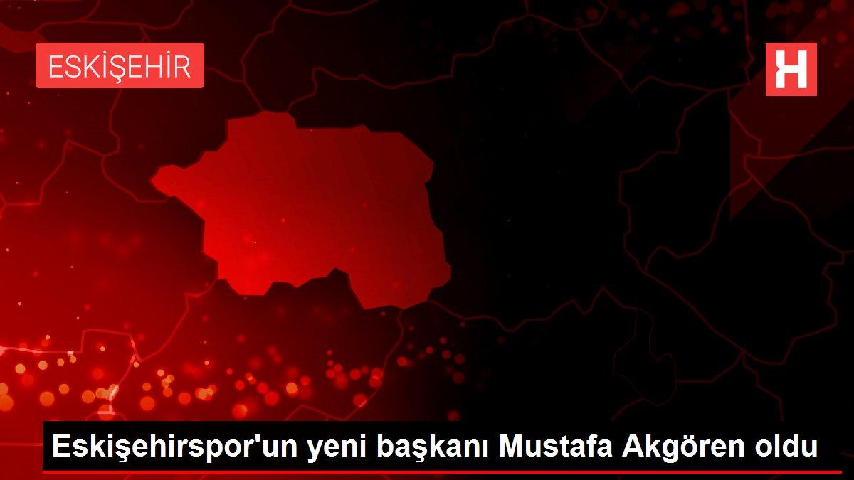 Eskişehirspor'un yeni başkanı Mustafa Akgören oldu