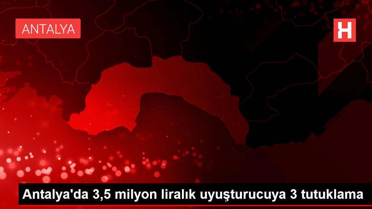 Antalya'da 3,5 milyon liralık uyuşturucuya 3 tutuklama