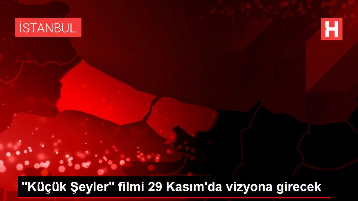 'Küçük Şeyler' filmi 29 Kasım'da vizyona girecek