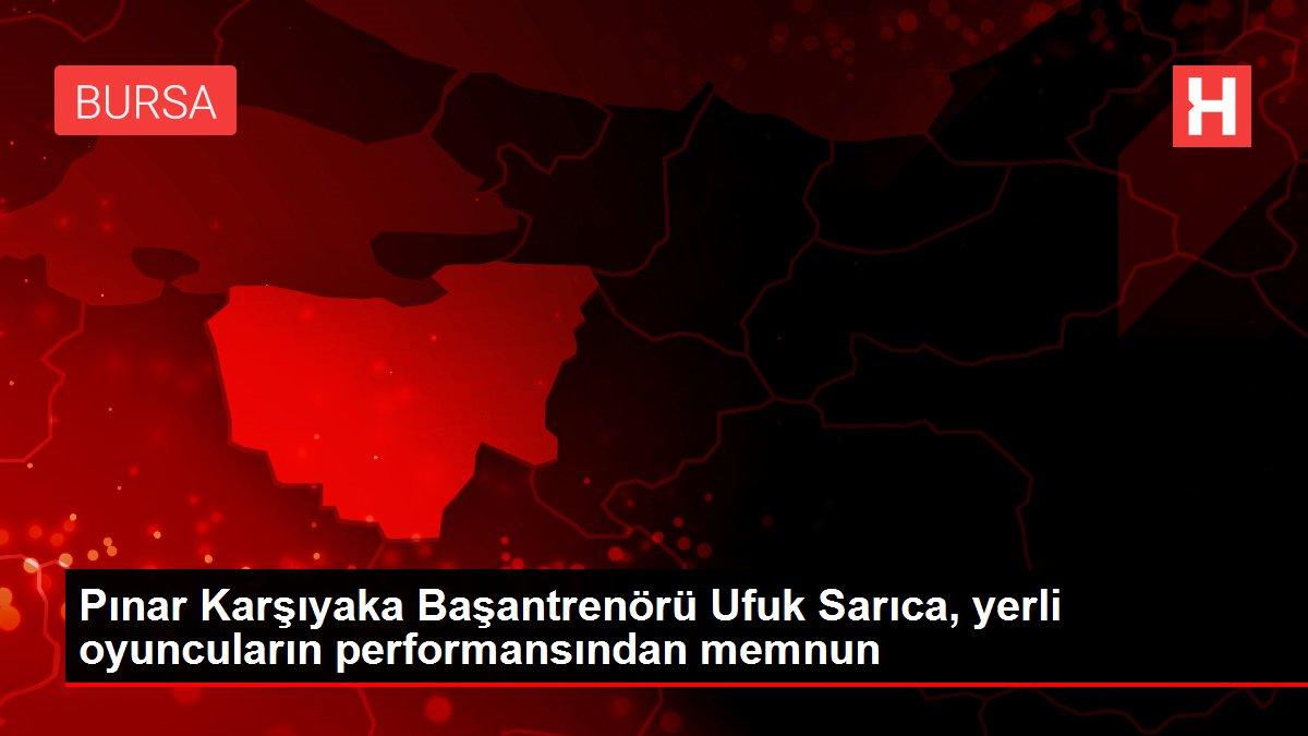 Pınar Karşıyaka Başantrenörü Ufuk Sarıca, yerli oyuncuların performansından memnun