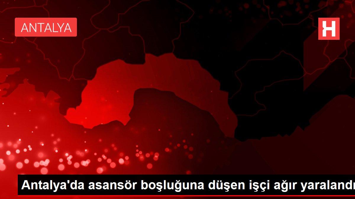 Antalya'da asansör boşluğuna düşen işçi ağır yaralandı