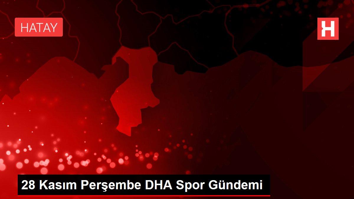 28 Kasım Perşembe DHA Spor Gündemi