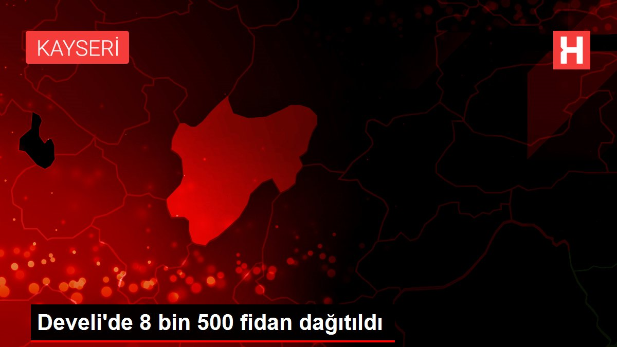 Develi'de 8 bin 500 fidan dağıtıldı