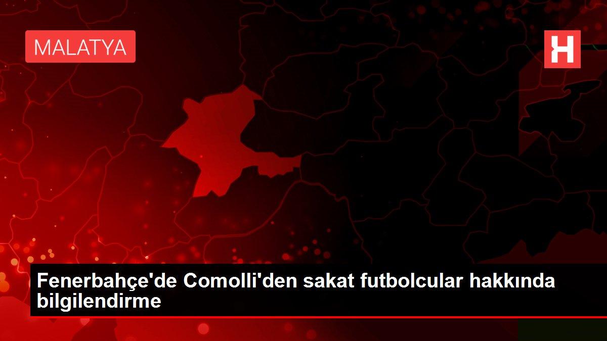 Fenerbahçe'de Comolli'den sakat futbolcular hakkında bilgilendirme
