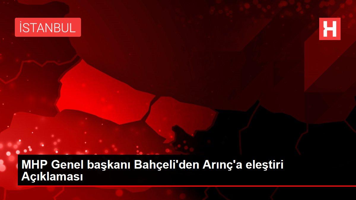 MHP Genel başkanı Bahçeli'den Arınç'a eleştiri Açıklaması