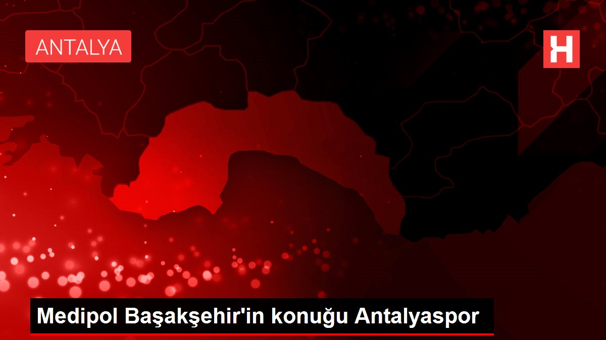Medipol Başakşehir'in konuğu Antalyaspor