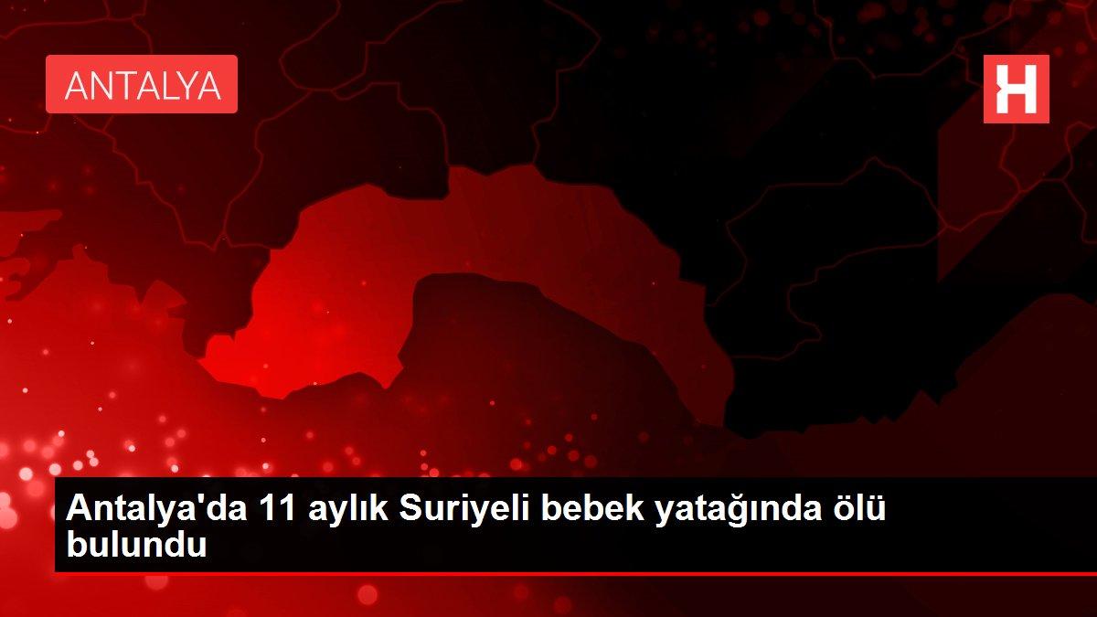 Antalya'da 11 aylık Suriyeli bebek yatağında ölü bulundu