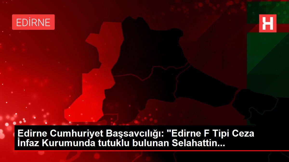 Edirne Cumhuriyet Başsavcılığı: