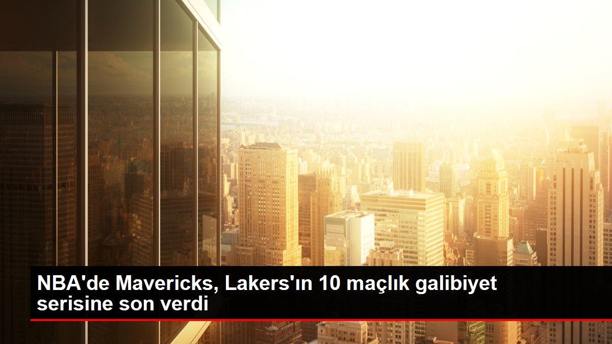 NBA'de Mavericks, Lakers'ın 10 maçlık galibiyet serisine son verdi