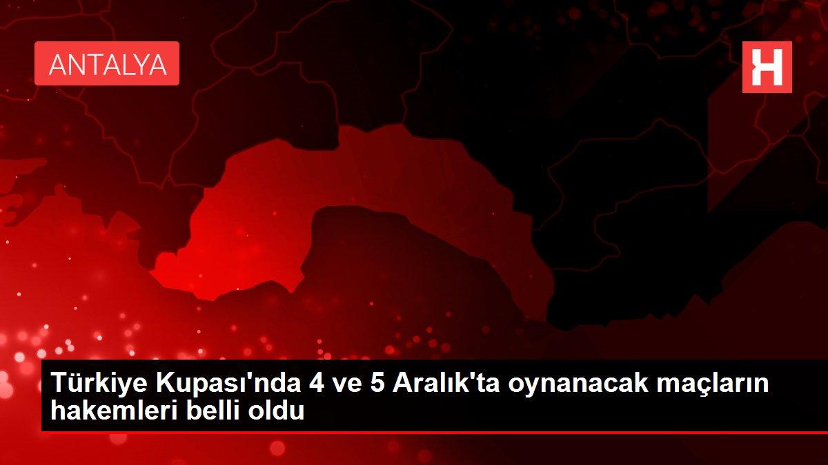 Türkiye Kupası'nda 4 ve 5 Aralık'ta oynanacak maçların hakemleri belli oldu