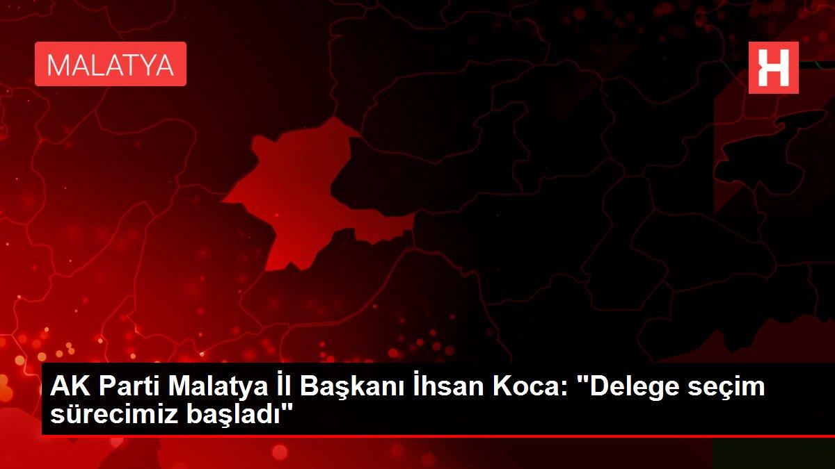 AK Parti Malatya İl Başkanı İhsan Koca: