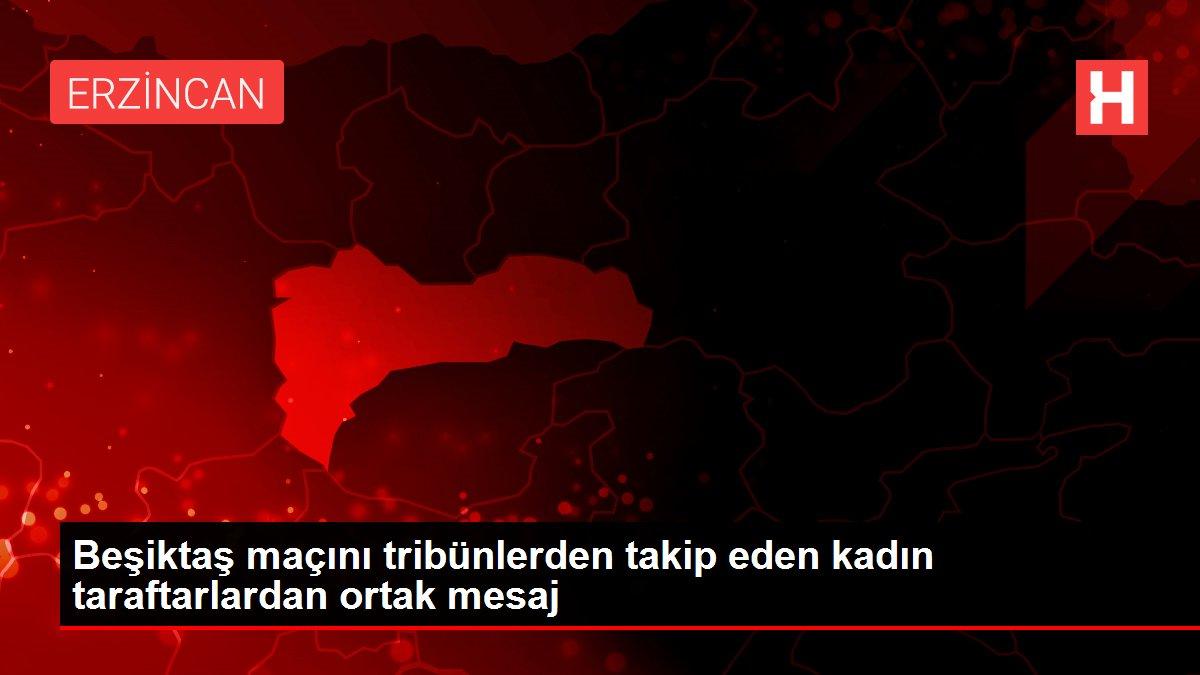 Beşiktaş maçını tribünlerden takip eden kadın taraftarlardan ortak mesaj