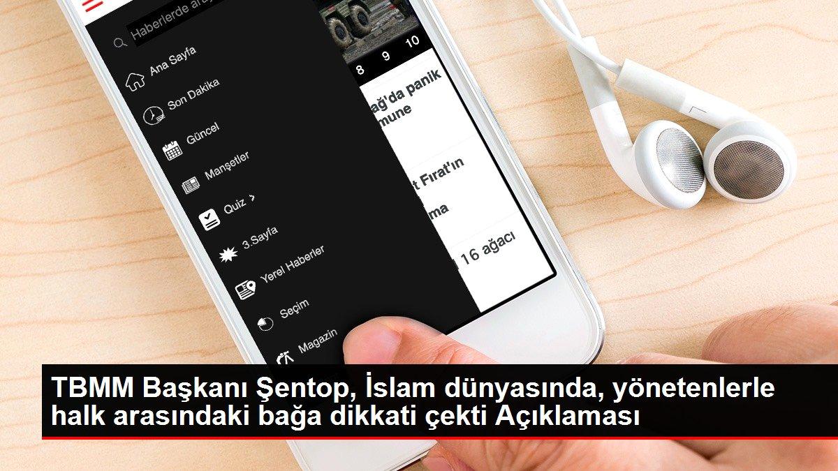 TBMM Başkanı Şentop, İslam dünyasında, yönetenlerle halk arasındaki bağa dikkati çekti Açıklaması