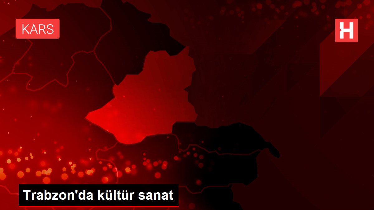 Trabzon'da kültür sanat