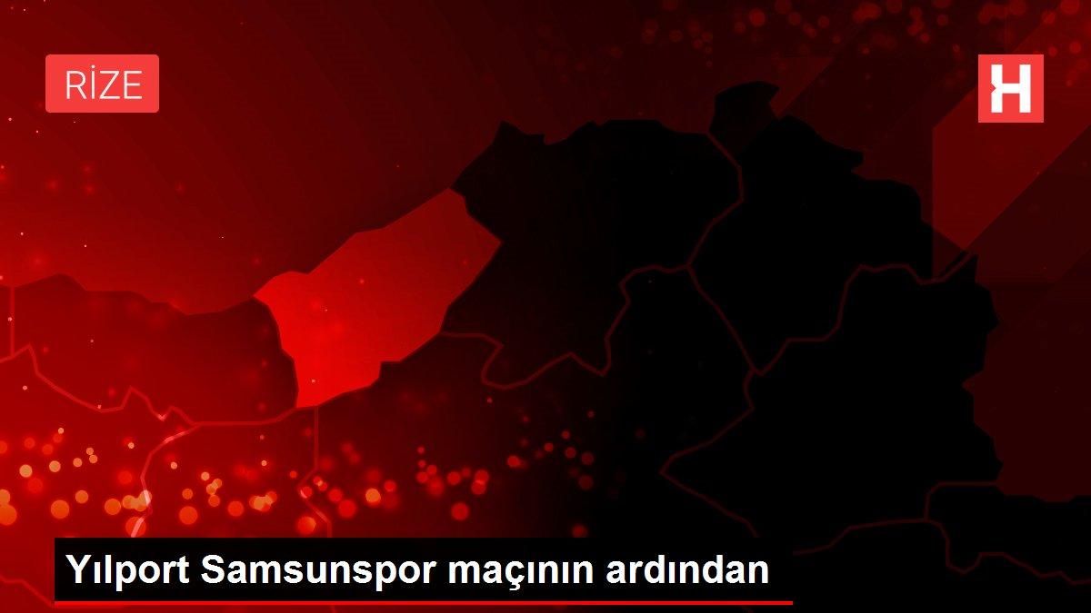 Yılport Samsunspor maçının ardından