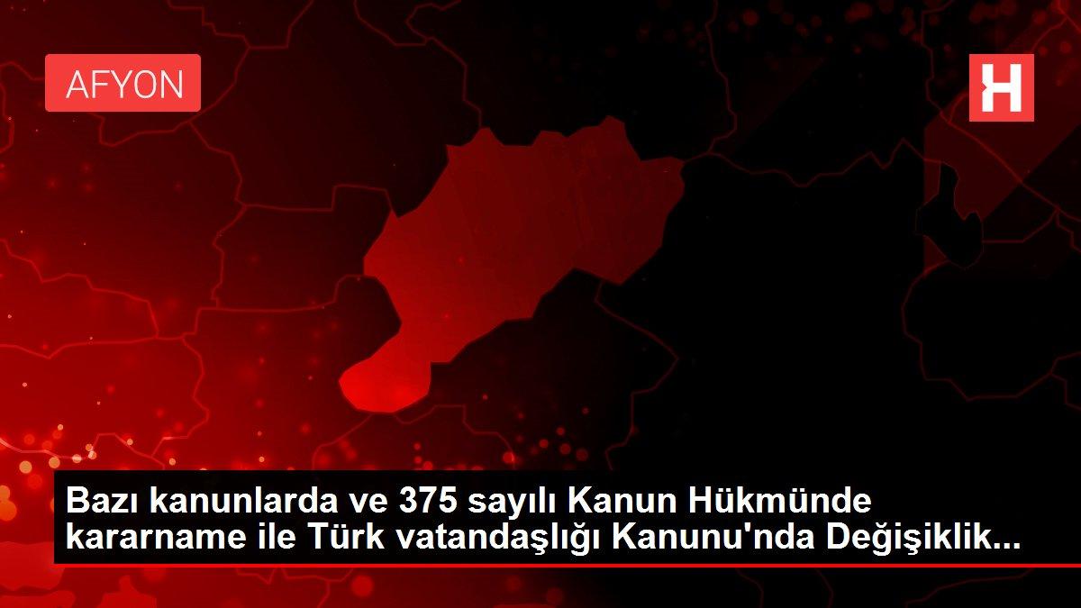 Bazı kanunlarda ve 375 sayılı Kanun Hükmünde kararname ile Türk vatandaşlığı Kanunu'nda Değişiklik...