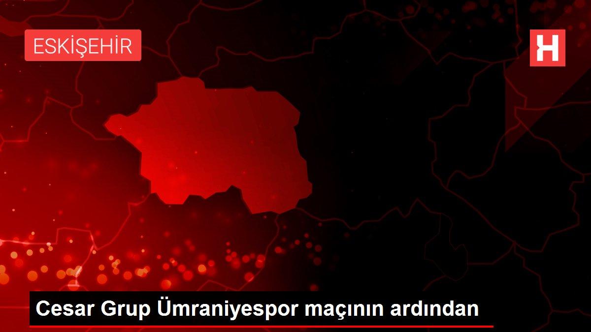 Cesar Grup Ümraniyespor maçının ardından