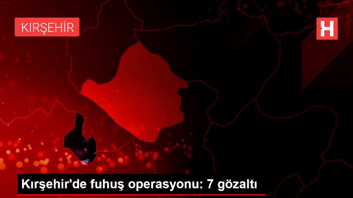 Kırşehir de fuhuş operasyonu: 7 gözaltı